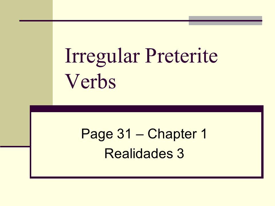 Irregular Preterite Verbs Page 31 – Chapter 1 Realidades 3