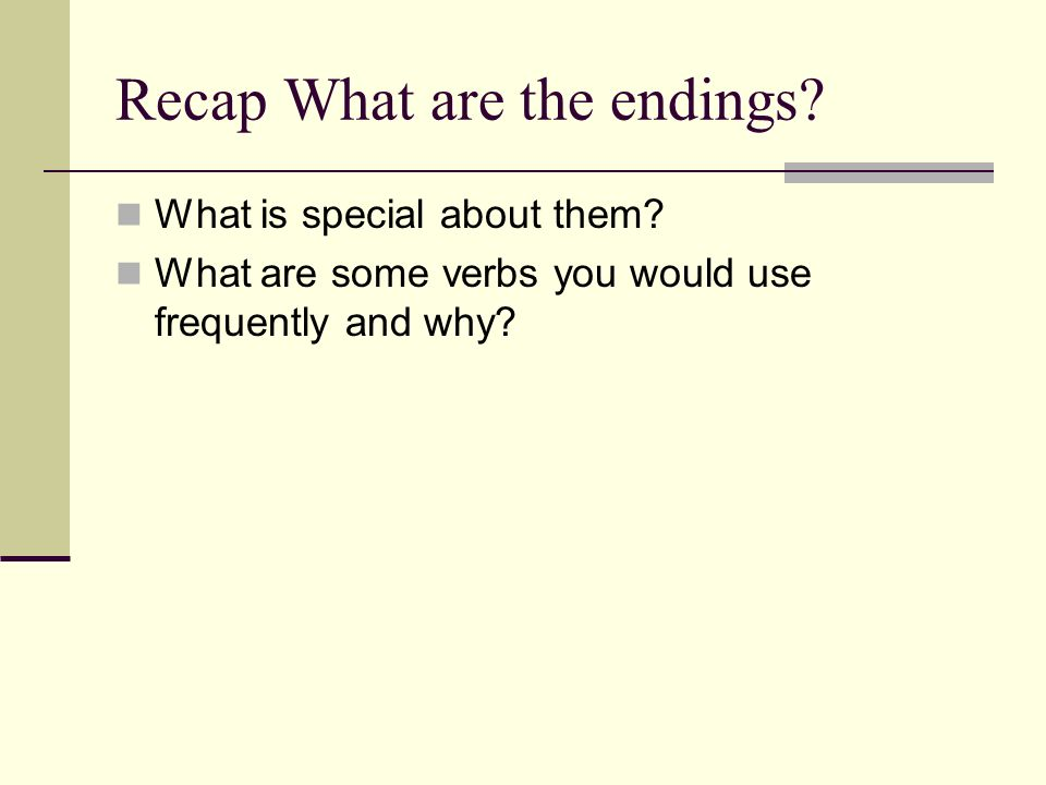 Recap What are the endings. What is special about them.