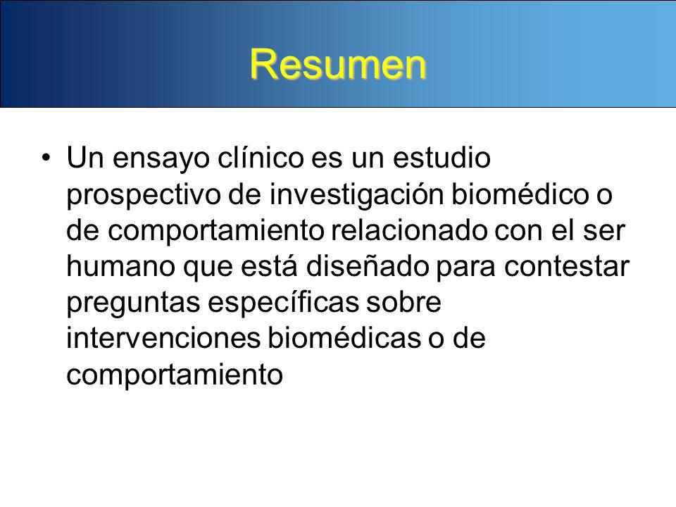 Resumen Un ensayo clínico es un estudio prospectivo de investigación biomédico o de comportamiento relacionado con el ser humano que está diseñado par