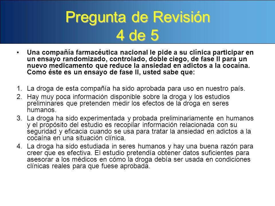 Pregunta de Revisión 4 de 5 Una compañía farmacéutica nacional le pide a su clínica participar en un ensayo randomizado, controlado, doble ciego, de f