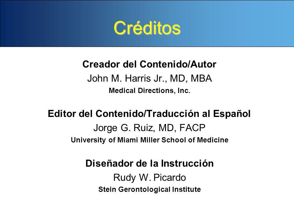 Créditos Creador del Contenido/Autor John M. Harris Jr., MD, MBA Medical Directions, Inc. Editor del Contenido/Traducción al Español Jorge G. Ruiz, MD