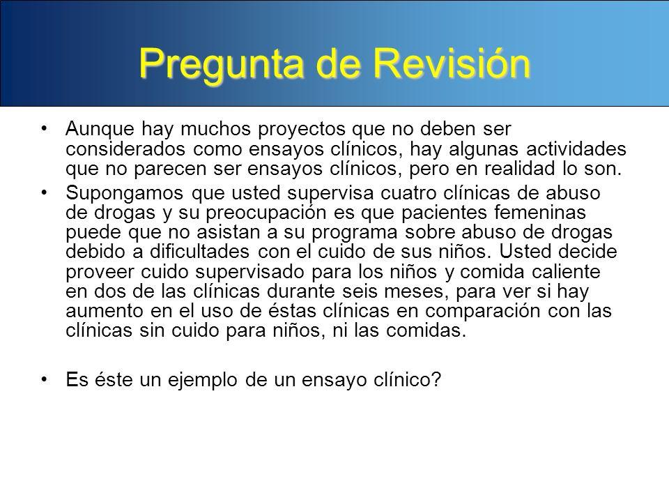 Pregunta de Revisión Aunque hay muchos proyectos que no deben ser considerados como ensayos clínicos, hay algunas actividades que no parecen ser ensay
