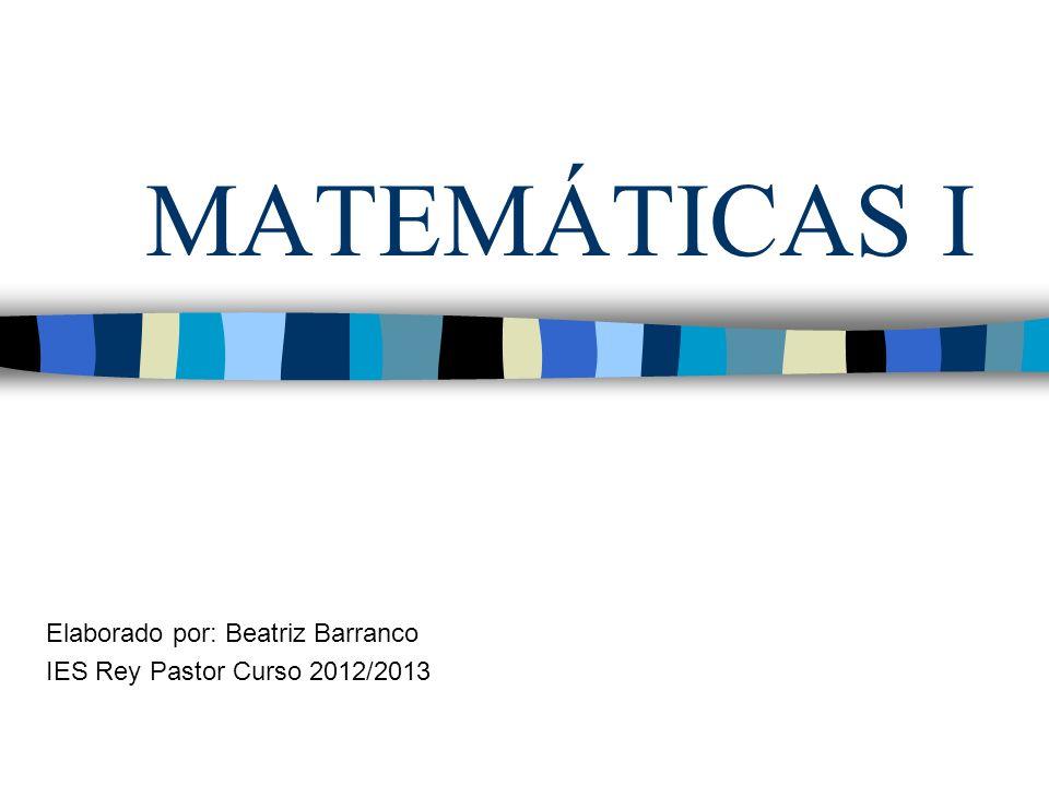 MATEMÁTICAS I Elaborado por: Beatriz Barranco IES Rey Pastor Curso 2012/2013