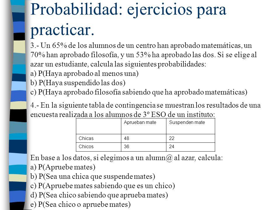 Probabilidad: ejercicios para practicar. 3.- Un 65% de los alumnos de un centro han aprobado matemáticas, un 70% han aprobado filosofía, y un 53% ha a
