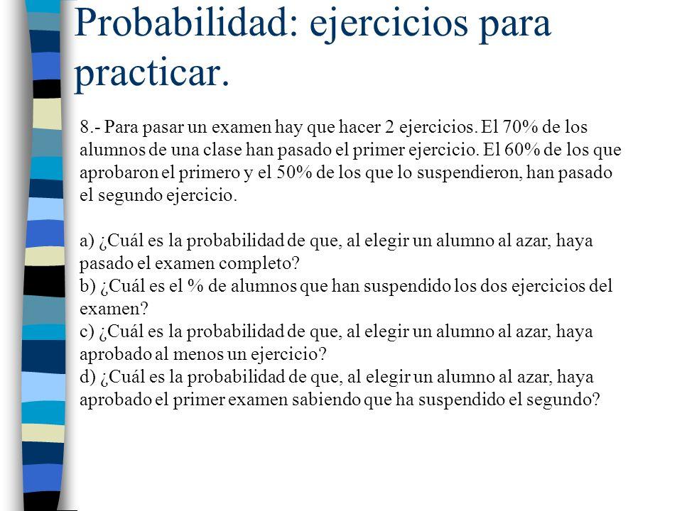 Probabilidad: ejercicios para practicar. 8.- Para pasar un examen hay que hacer 2 ejercicios. El 70% de los alumnos de una clase han pasado el primer
