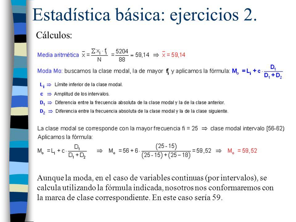 Estadística básica: ejercicios 2. Cálculos: Aunque la moda, en el caso de variables continuas (por intervalos), se calcula utilizando la fórmula indic