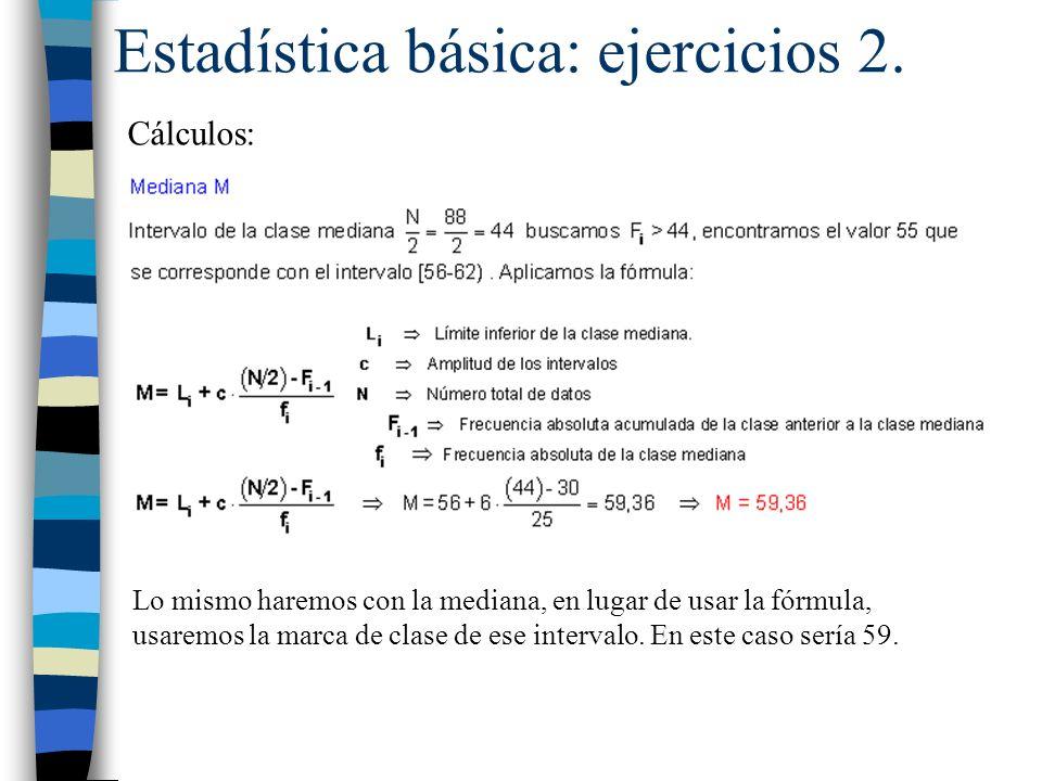 Estadística básica: ejercicios 2. Cálculos: Lo mismo haremos con la mediana, en lugar de usar la fórmula, usaremos la marca de clase de ese intervalo.