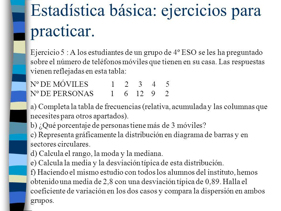 Estadística básica: ejercicios para practicar. Ejercicio 5 : A los estudiantes de un grupo de 4º ESO se les ha preguntado sobre el número de teléfonos