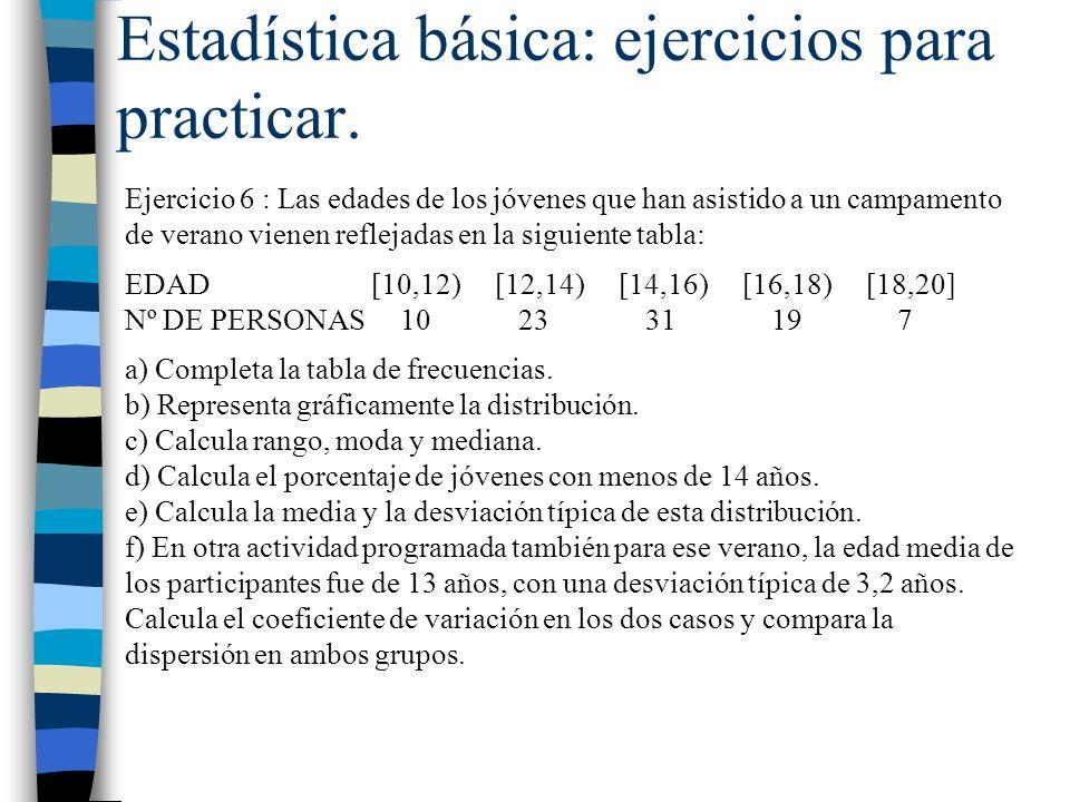 Estadística básica: ejercicios para practicar. Ejercicio 6 : Las edades de los jóvenes que han asistido a un campamento de verano vienen reflejadas en