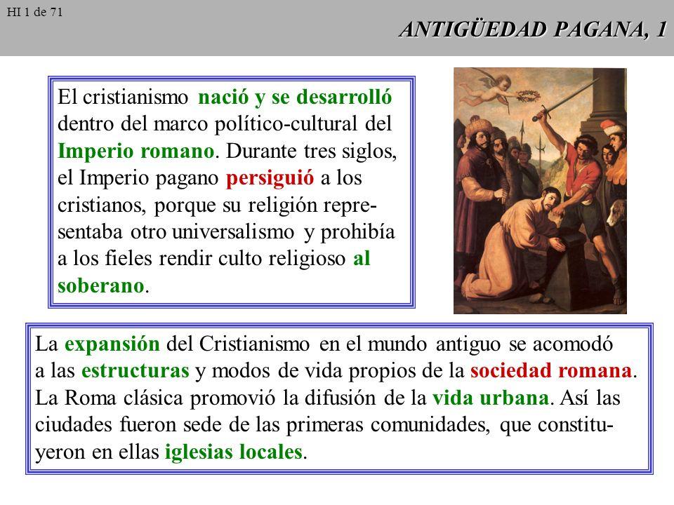 ANTIGÜEDAD PAGANA, 1 El cristianismo nació y se desarrolló dentro del marco político-cultural del Imperio romano.