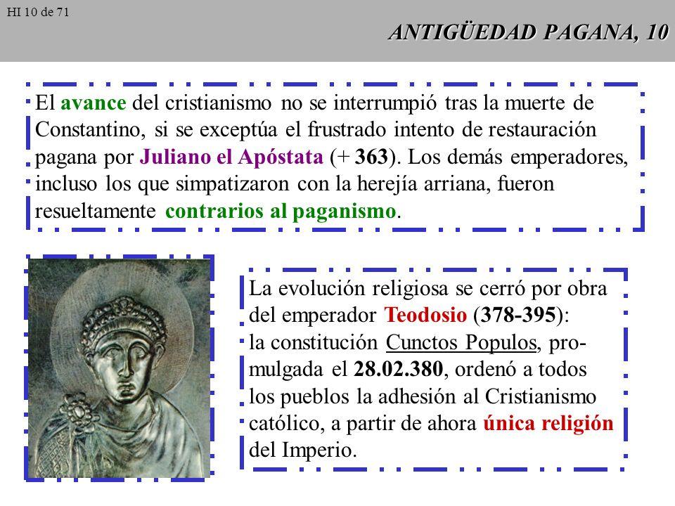 ANTIGÜEDAD PAGANA, 9 La libertad le llegó a la Iglesia cuando apenas se habían extinguido los ecos de la última gran persecución (Diocleciano, + 305).
