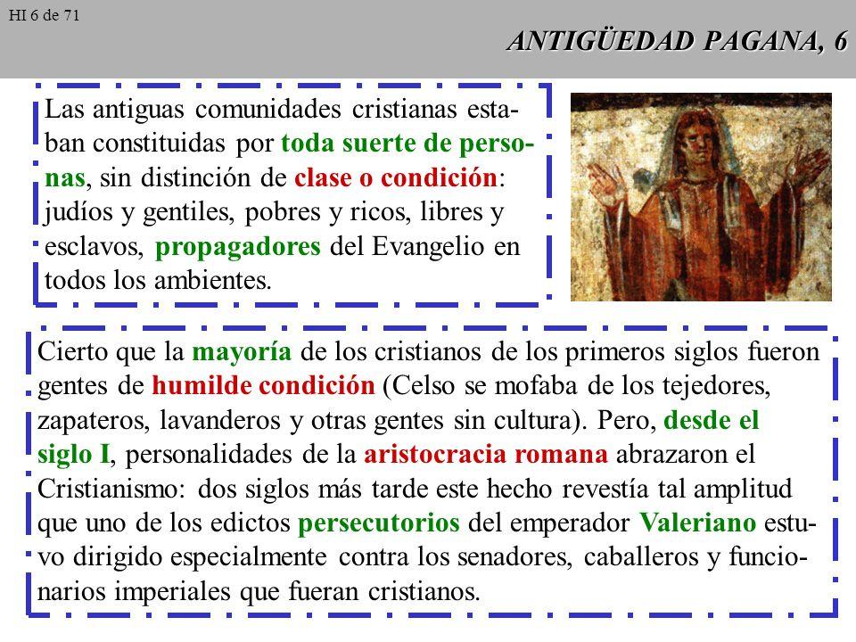 ANTIGÜEDAD PAGANA, 5 Hasta el siglo IV la gran mayoría de los fieles no eran hijos de padres cristianos, sino personas nacidas en la gentilidad que se