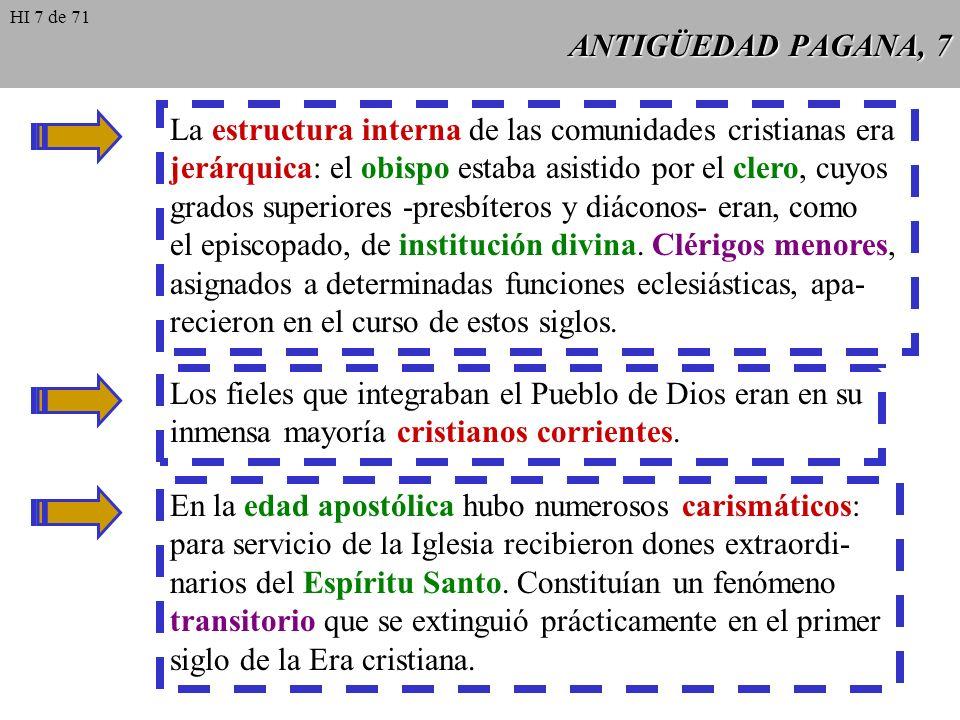 ANTIGÜEDAD PAGANA, 7 La estructura interna de las comunidades cristianas era jerárquica: el obispo estaba asistido por el clero, cuyos grados superiores -presbíteros y diáconos- eran, como el episcopado, de institución divina.