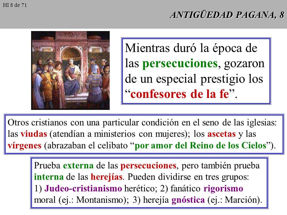 ANTIGÜEDAD PAGANA, 8 Mientras duró la época de las persecuciones, gozaron de un especial prestigio losconfesores de la fe.