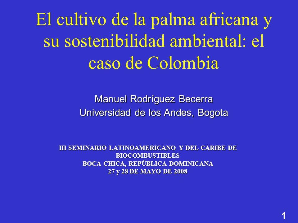 1 Manuel Rodríguez Becerra Universidad de los Andes, Bogota El cultivo de la palma africana y su sostenibilidad ambiental: el caso de Colombia Manuel