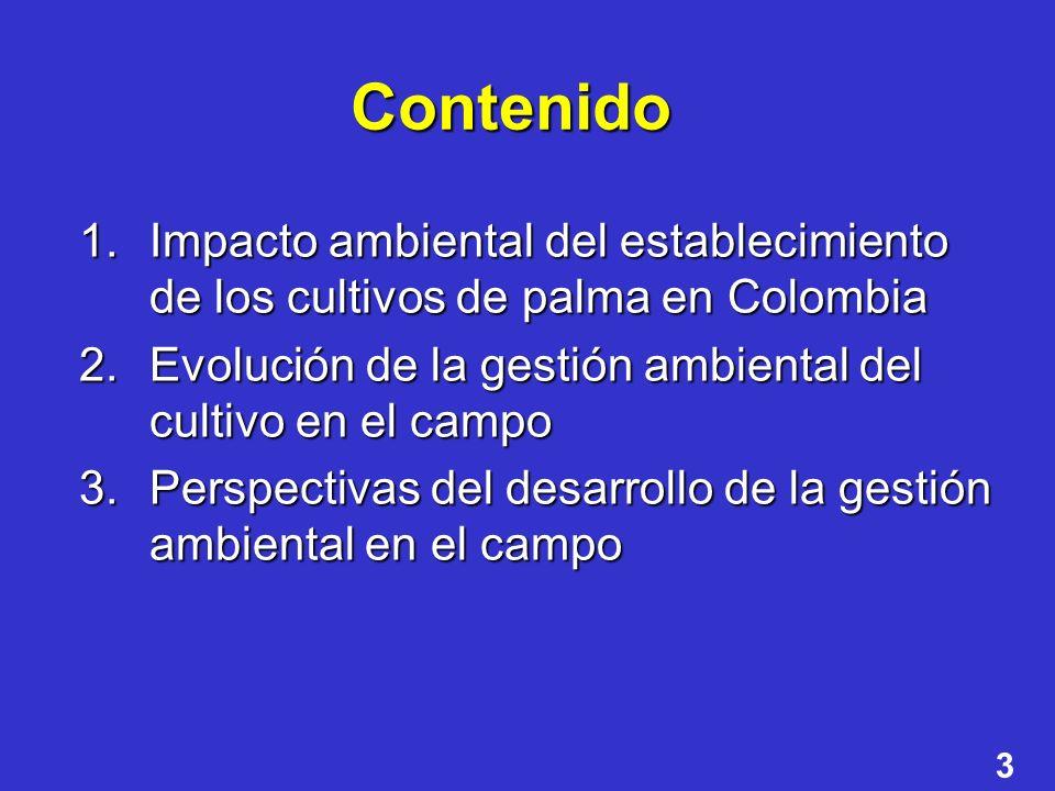 3 Contenido 1.Impacto ambiental del establecimiento de los cultivos de palma en Colombia 2.Evolución de la gestión ambiental del cultivo en el campo 3