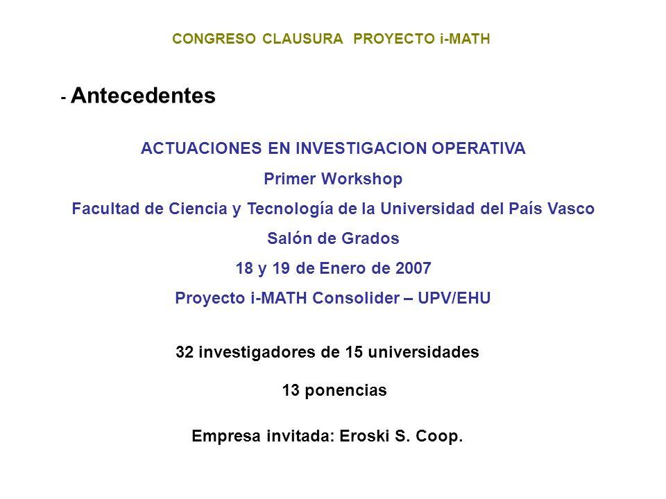 CONGRESO CLAUSURA PROYECTO i-MATH - Antecedentes ACTUACIONES EN INVESTIGACION OPERATIVA Primer Workshop Facultad de Ciencia y Tecnología de la Univers