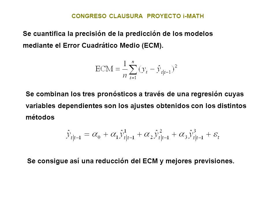 CONGRESO CLAUSURA PROYECTO i-MATH Se cuantifica la precisión de la predicción de los modelos mediante el Error Cuadrático Medio (ECM). Se combinan los