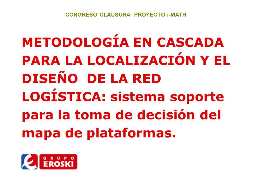 METODOLOGÍA EN CASCADA PARA LA LOCALIZACIÓN Y EL DISEÑO DE LA RED LOGÍSTICA: sistema soporte para la toma de decisión del mapa de plataformas.