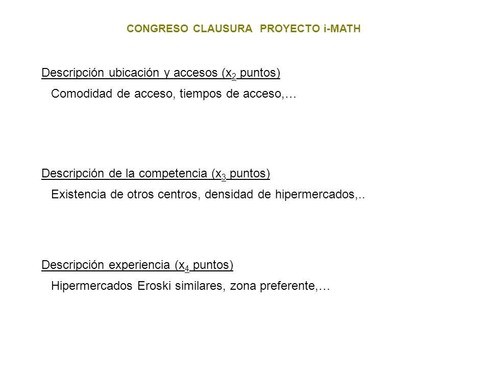 CONGRESO CLAUSURA PROYECTO i-MATH Descripción ubicación y accesos (x 2 puntos) Comodidad de acceso, tiempos de acceso,… Descripción de la competencia