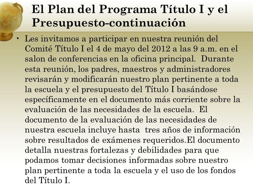 El Plan del Programa Título I y el Presupuesto-continuación Les invitamos a participar en nuestra reunión del Comité Título I el 4 de mayo del 2012 a las 9 a.m.