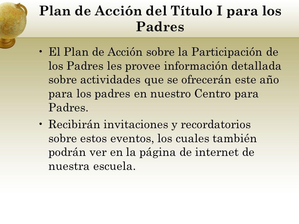 Plan de Acción del Título I para los Padres El Plan de Acción sobre la Participación de los Padres les provee información detallada sobre actividades que se ofrecerán este año para los padres en nuestro Centro para Padres.