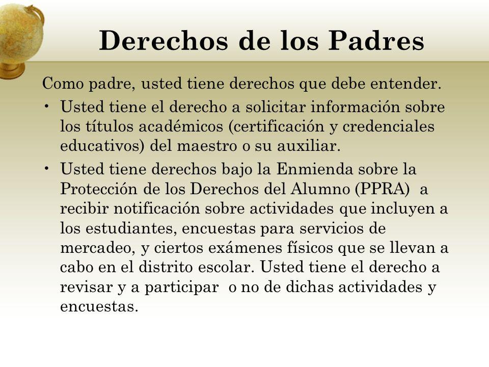 Derechos de los Padres Como padre, usted tiene derechos que debe entender. Usted tiene el derecho a solicitar información sobre los títulos académicos