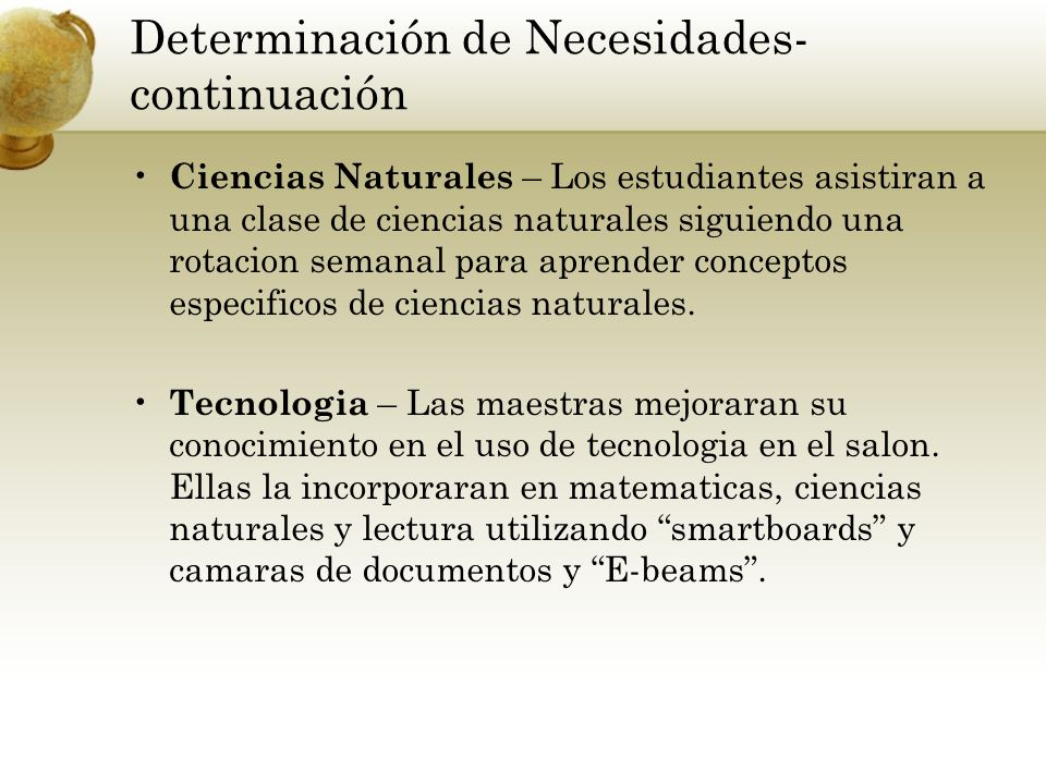 Determinación de Necesidades- continuación Ciencias Naturales – Los estudiantes asistiran a una clase de ciencias naturales siguiendo una rotacion semanal para aprender conceptos especificos de ciencias naturales.