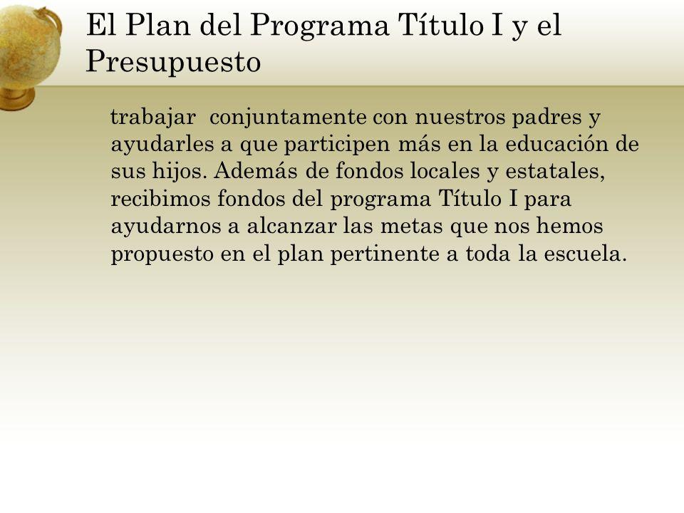 El Plan del Programa Título I y el Presupuesto trabajar conjuntamente con nuestros padres y ayudarles a que participen más en la educación de sus hijo