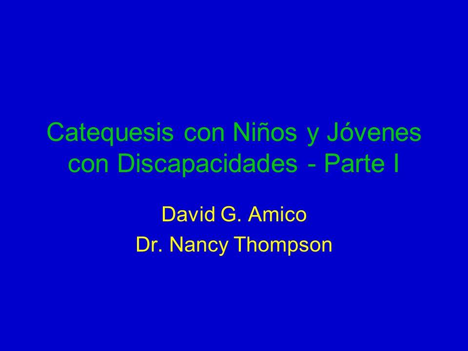 Catequesis con Niños y Jóvenes con Discapacidades - Parte I David G. Amico Dr. Nancy Thompson
