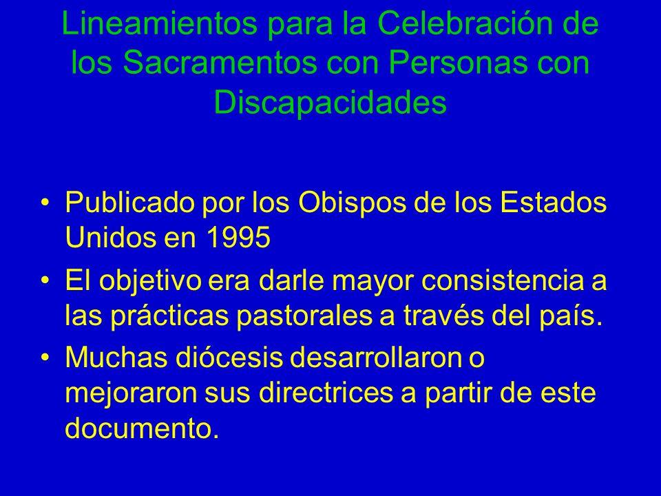 Lineamientos para la Celebración de los Sacramentos con Personas con Discapacidades Publicado por los Obispos de los Estados Unidos en 1995 El objetiv
