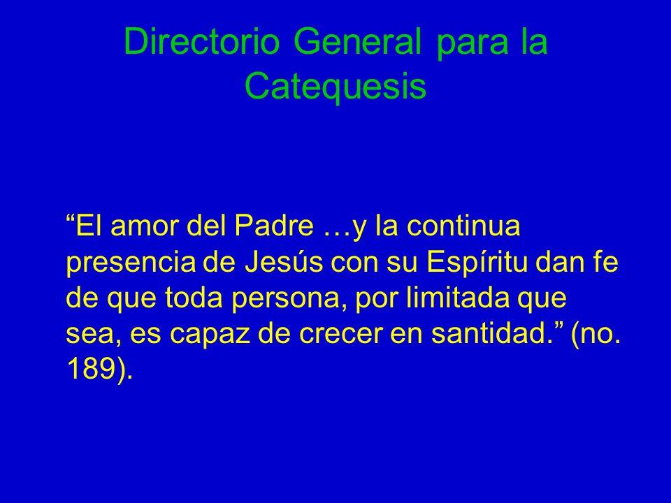 Directorio General para la Catequesis El amor del Padre …y la continua presencia de Jesús con su Espíritu dan fe de que toda persona, por limitada que