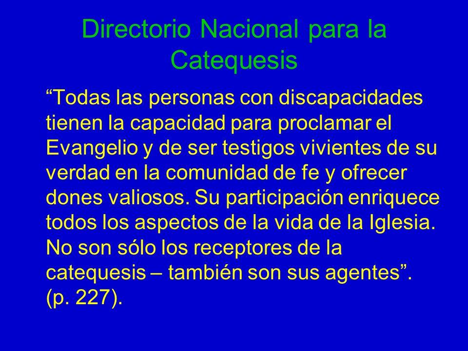 Directorio Nacional para la Catequesis Todas las personas con discapacidades tienen la capacidad para proclamar el Evangelio y de ser testigos vivient