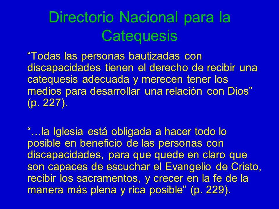 Directorio Nacional para la Catequesis Todas las personas bautizadas con discapacidades tienen el derecho de recibir una catequesis adecuada y merecen