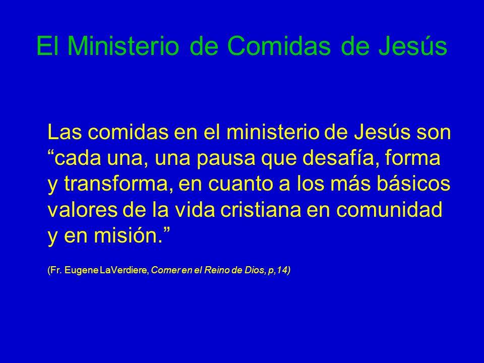 El Ministerio de Comidas de Jesús Las comidas en el ministerio de Jesús son cada una, una pausa que desafía, forma y transforma, en cuanto a los más b