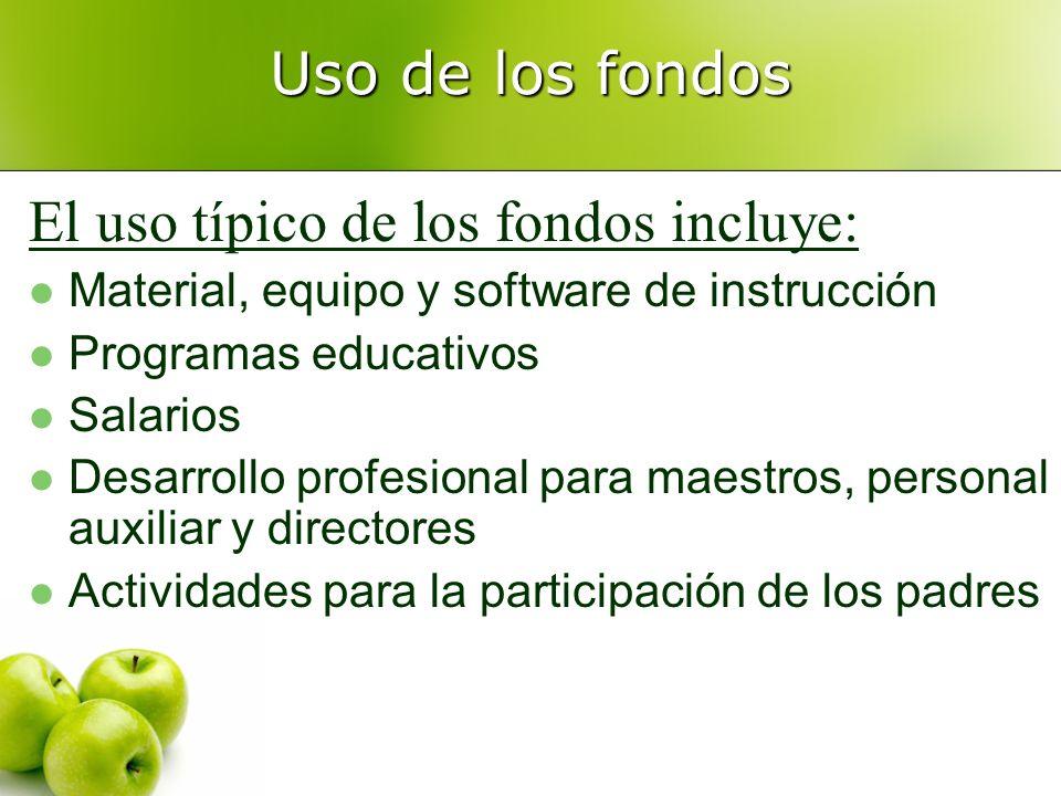 Uso de los fondos El uso típico de los fondos incluye: Material, equipo y software de instrucción Programas educativos Salarios Desarrollo profesional para maestros, personal auxiliar y directores Actividades para la participación de los padres