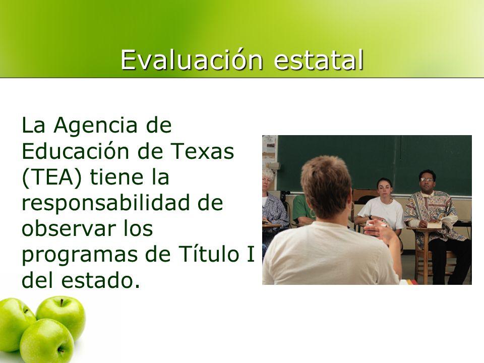 Evaluación estatal La Agencia de Educación de Texas (TEA) tiene la responsabilidad de observar los programas de Título I del estado.