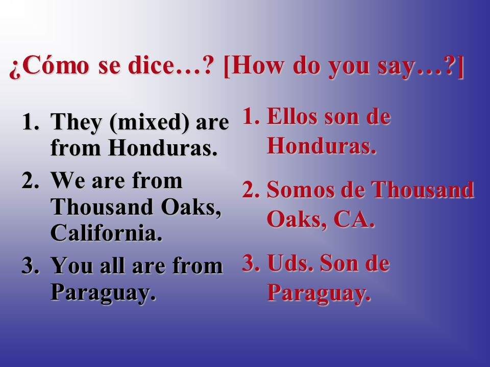 ¿Cómo se dice….[How do you say…?] 1.They (mixed) are from Honduras.