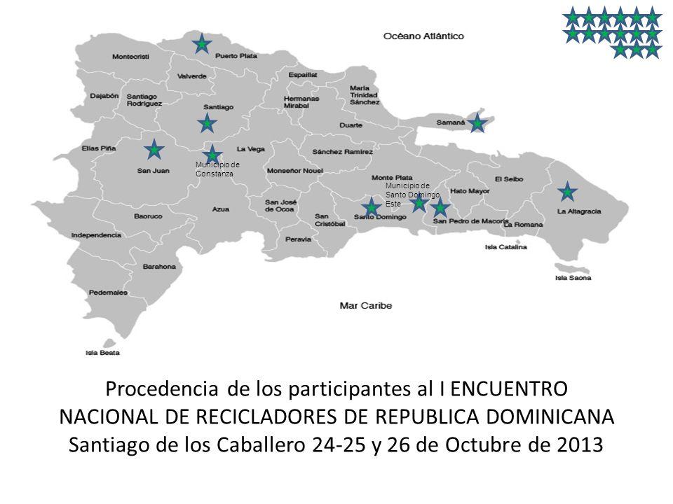 Procedencia de los participantes al I ENCUENTRO NACIONAL DE RECICLADORES DE REPUBLICA DOMINICANA Santiago de los Caballero 24-25 y 26 de Octubre de 2013 Municipio de Santo Domingo Este Municipio de Constanza