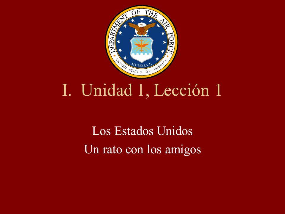 I. Unidad 1, Lección 1 Los Estados Unidos Un rato con los amigos