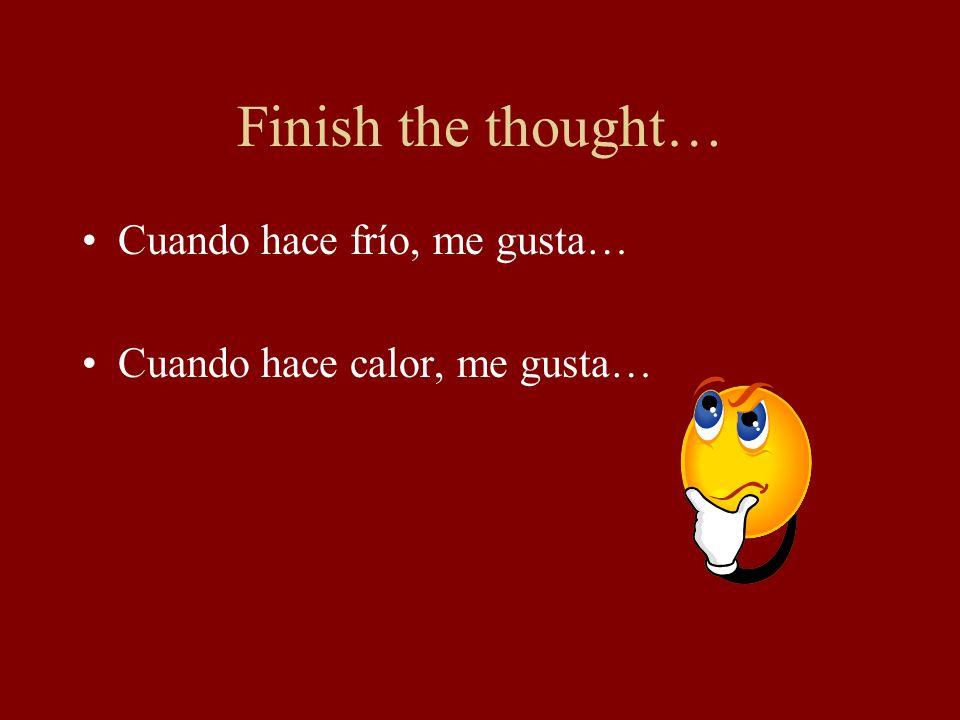 Finish the thought… Cuando hace frío, me gusta… Cuando hace calor, me gusta…