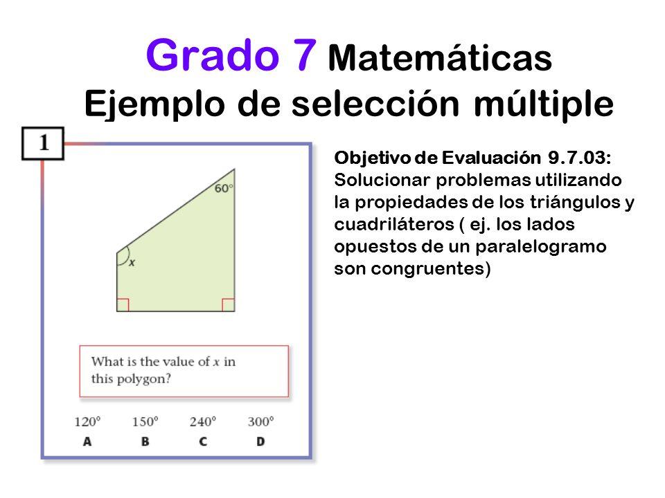 Grado 7 Matemáticas Ejemplo de selección múltiple Objetivo de Evaluación 9.7.03: Solucionar problemas utilizando la propiedades de los triángulos y cu