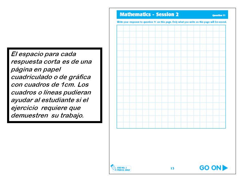 El espacio para cada respuesta corta es de una página en papel cuadriculado o de gráfica con cuadros de 1cm. Los cuadros o líneas pudieran ayudar al e