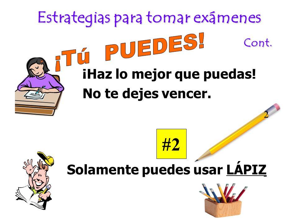 Estrategias para tomar exámenes Cont. ¡Haz lo mejor que puedas! No te dejes vencer. Solamente puedes usar LÁPIZ #2 2