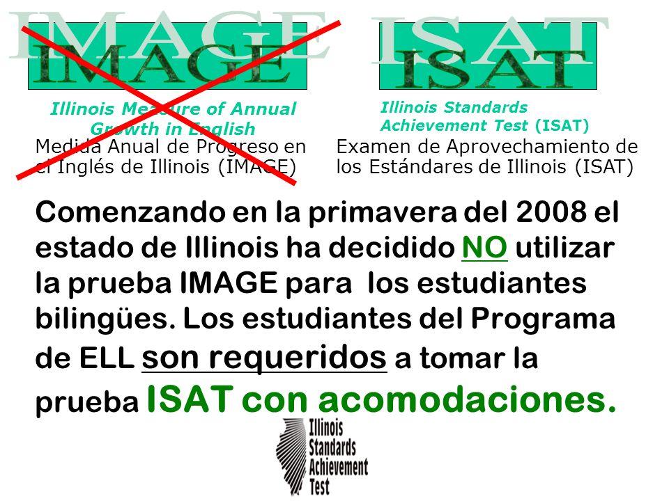Comenzando en la primavera del 2008 el estado de Illinois ha decidido NO utilizar la prueba IMAGE para los estudiantes bilingües. Los estudiantes del
