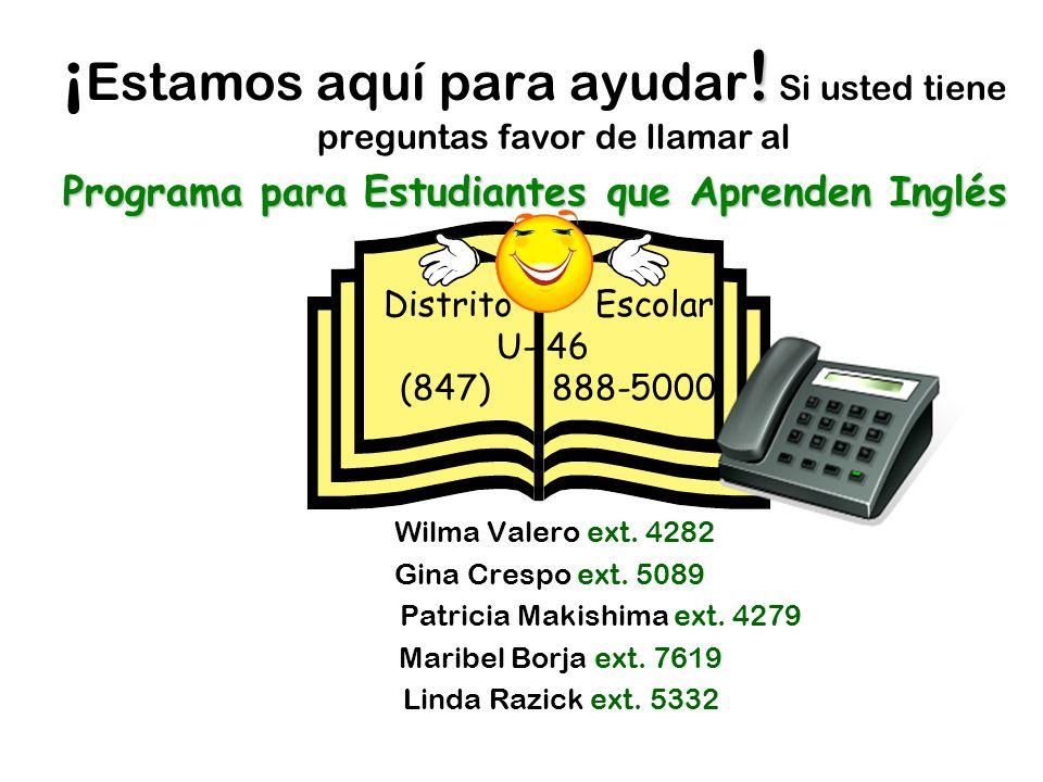 ! ¡ Estamos aquí para ayudar ! Si usted tiene preguntas favor de llamar al Programa para Estudiantes que Aprenden Inglés Wilma Valero ext. 4282 Gina C