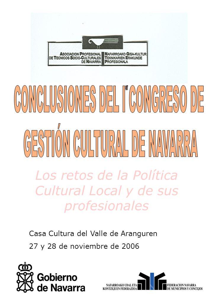 Casa Cultura del Valle de Aranguren 27 y 28 de noviembre de 2006 Los retos de la Política Cultural Local y de sus profesionales