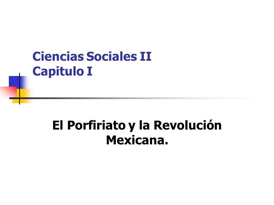 Ciencias Sociales II Capitulo I El Porfiriato y la Revolución Mexicana.