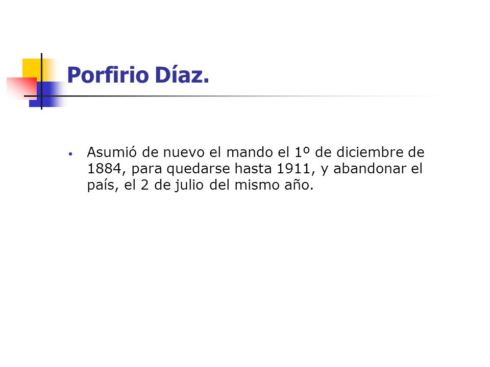 Porfirio Díaz. Asumió de nuevo el mando el 1º de diciembre de 1884, para quedarse hasta 1911, y abandonar el país, el 2 de julio del mismo año.