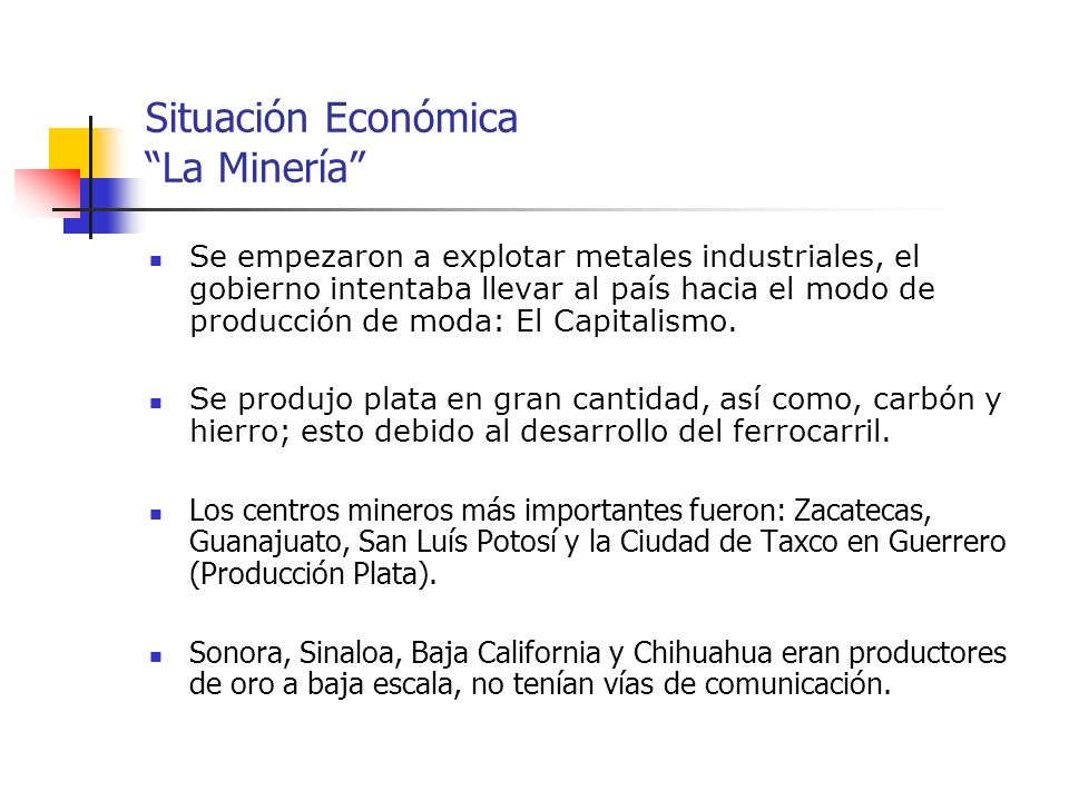 Situación Económica La Minería Se empezaron a explotar metales industriales, el gobierno intentaba llevar al país hacia el modo de producción de moda: